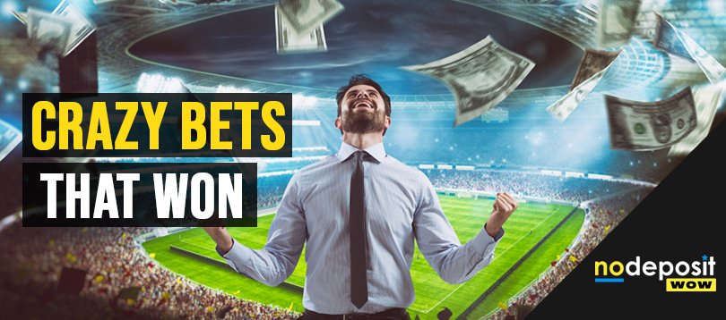 Crazy Bets That Won